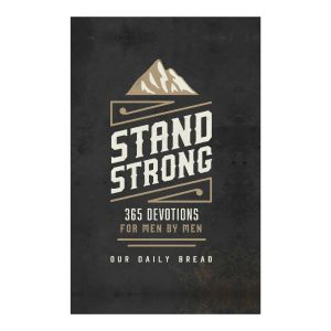 Our Daily Bread Men's edition: Stand Strong